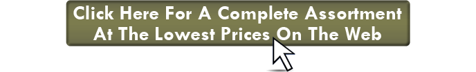 Click here for a complete assortment at the lowest prices on the Web