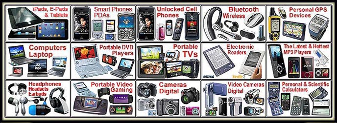 iPhones-E-Pads Tablets-Smart Phones-Cell Phones-Bluetooth-Personal GPS-Laptop & Notebook Computers-Portable DVD Players-Portable TVs & Video Players-Electronic Readers-MP3 Players-Heaphones/Headsets/Earbuds-Computer Games-Digital Cameras-Digital Video Cameras-Personal & Scientific Calculators